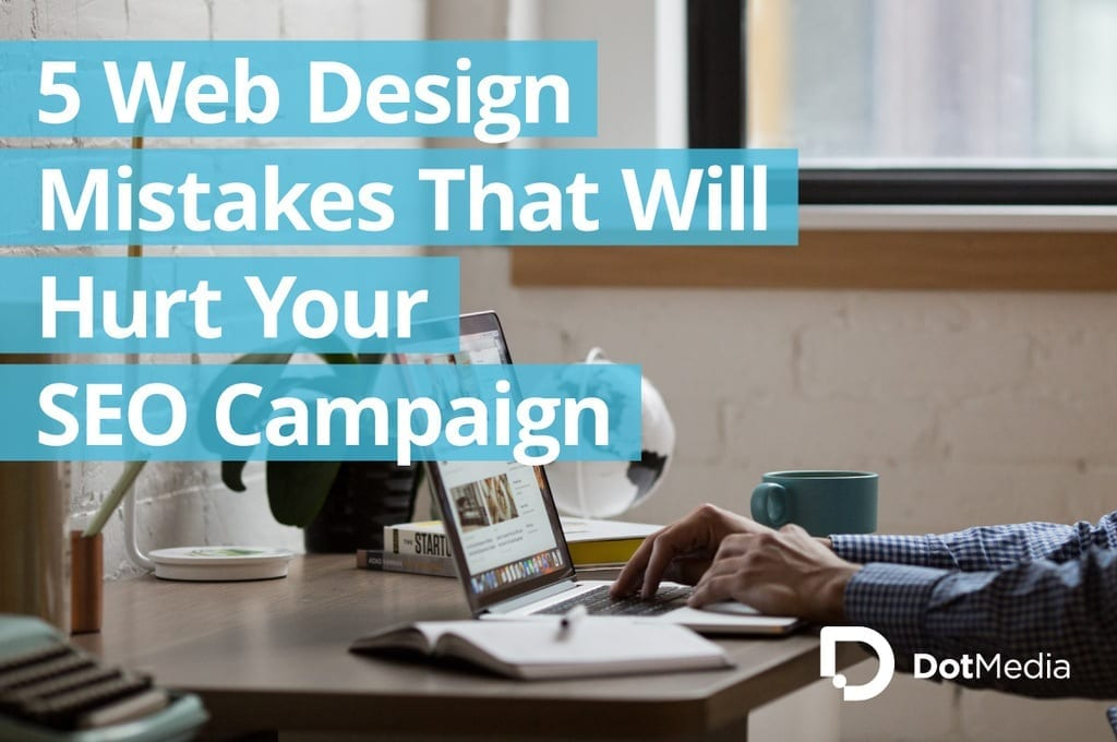 5 Web Design Mistakes That-Will Hurt Your SEO Campaign