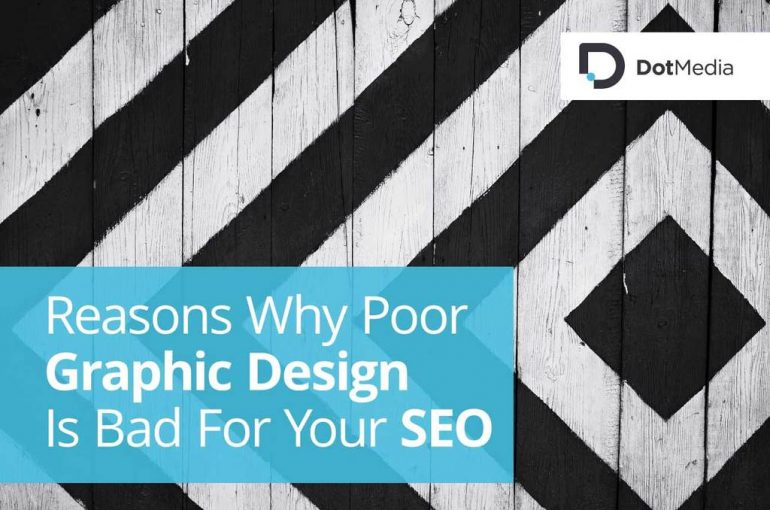 Reasons Why Poor GraphicDesign Is Bad For Your SEO - Graphic Design