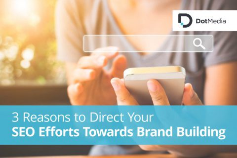 3 Reasons to Direct Your SEO Efforts Towards Brand Building