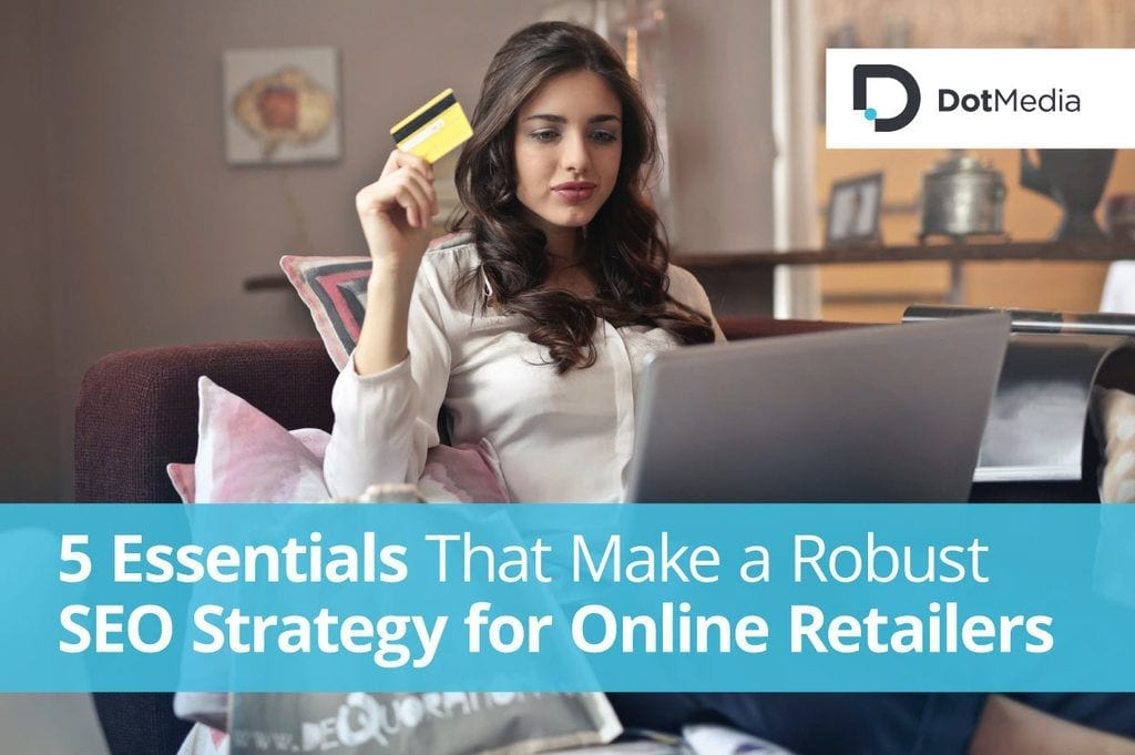 5 Essentials That Make a Robust-SEO-Strategy for Online Retailers