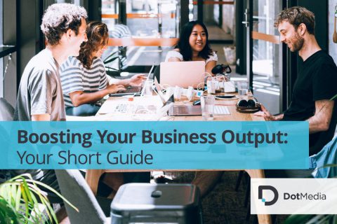 Boosting Your Business Output Your Short Guide