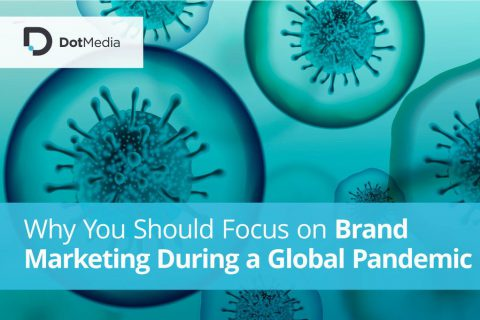 Why You Should Focus on Brand Marketing During a Global Pandemic